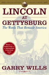 Lincoln at Gettysburg - The Words that Remade America ebook by Garry Wills