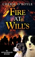 Fire at Will's - Estela Nogales, #1 ebook by Cherie O'Boyle