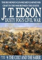Dusty Fog's Civil War 9: The Colt and the Saber ebook by J.T. Edson