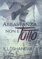 Abbastanza... non è tutto - Serie Everything Vol. 1 ebook by KL Shandwick