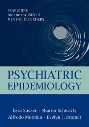 Psychiatric Epidemiology: Searching for the Causes of Mental Disorders ebook by Ezra Susser,Sharon Schwartz,Alfredo Morabia,Melissa D. Begg,Jack M. Gorman,Mary-Claire King,Bromet