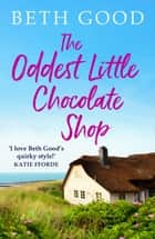 The Oddest Little Chocolate Shop - A feel-good summer read! ebook by Beth Good