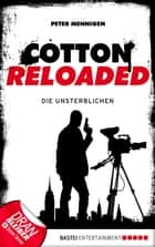 Cotton Reloaded - 23 - Die Unsterblichen ebook by Peter Mennigen