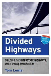 Divided Highways - Building the Interstate Highways, Transforming American Life ebook by Tom Lewis