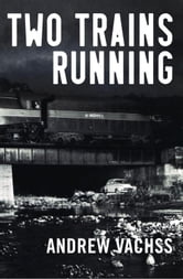 Two Trains Running - A Novel ebook by Andrew Vachss