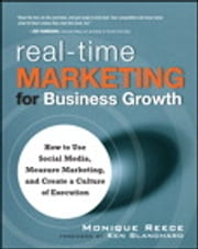 Real-Time Marketing for Business Growth - How to Use Social Media, Measure Marketing, and Create a Culture of Execution, ebook by Monique Reece