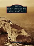 Lighthouses of the Ventura Coast ebook by Rose Castro-Bran