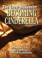 The Great Makeover: Becoming Cinderella ebook by The Editors Of True Story And True Confessions