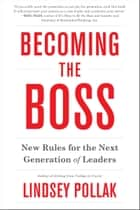 Becoming the Boss - New Rules for the Next Generation of Leaders ebook by Lindsey Pollak