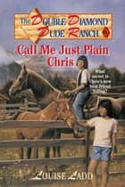 Double Diamond Dude Ranch #1 - Call Me Just Plain Chris ebook by Louise Ladd