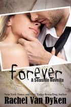 Forever: A Seaside Novella ebook by Rachel Van Dyken