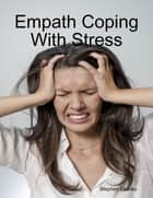 Empath Coping With Stress ebook by Stephen Ebanks