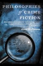 Philosophies of Crime Fiction ebook by Josef Hoffmann