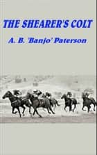 The Shearer's Colt ebook by A. B. Banjo Paterson