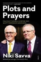 Plots and Prayers - Malcolm Turnbull's demise and Scott Morrison's ascension ebook by Niki Savva