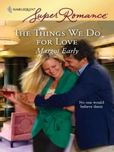 The Things We Do for Love ebook by Margot Early
