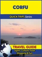 Corfu Travel Guide (Quick Trips Series) - Sights, Culture, Food, Shopping & Fun ebook by Raymond Stone