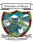 Defenders of Magic ebook by Eileen Troemel
