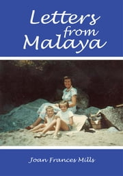 Letters from Malaya ebook by Joan Frances Mills