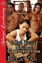 A Man's World 1: Savage Construction ebook by Becca Van