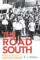 The Road South - Personal Stories of the Freedom Riders ebook by B. J. Hollars
