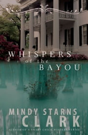 Whispers of the Bayou ebook by Mindy Starns Clark