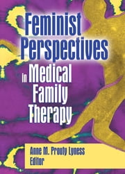 Feminist Perspectives in Medical Family Therapy ebook by Anne M. Prouty Lyness