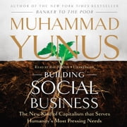 Building Social Business - The New Kind of Capitalism That Serves Humanity's Most Pressing Needs audiobook by Muhammad Yunus