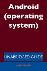 Android (operating system) - Unabridged Guide ebook by Aaron Bryan