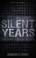 The Silent Years: The Complete Collection ebook by Jennifer R. Povey
