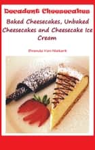 Decadent Cheesecakes ebook by Brenda Van Niekerk