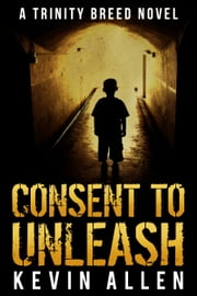 Consent to Unleash ebook by Kevin Allen
