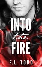 Into The Fire ebook by E. L. Todd