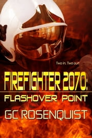 Firefighter 2070 - Flashover Point ebook by G.C. Rosenquist