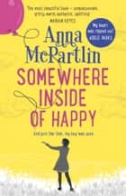 Somewhere Inside of Happy ebook by Anna McPartlin
