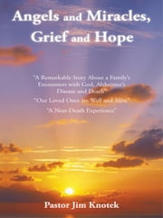 Angels and Miracles, Grief and Hope ebook by Pastor Jim Knotek