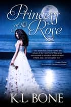 Princess of the Rose - A Tale of the Black Rose Guard ebook by K.L. Bone
