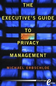 The Executive's Guide to Privacy Management ebook by Erbschloe, Michael