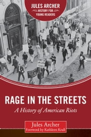 Rage in the Streets - A History of American Riots ebook by Jules Archer,Kathleen Krull