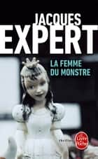 La Femme du monstre ebook by Jacques Expert