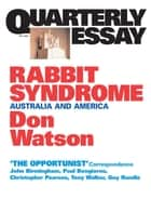 Quarterly Essay 4 Rabbit Syndrome - Australia and America ebook by Don Watson