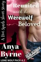 Reunited with His Werewolf Beloved ebook by Anya Byrne