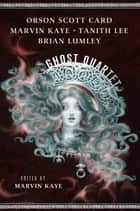 The Ghost Quartet - An Anthology eBook by Marvin Kaye