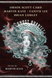 The Ghost Quartet - An Anthology ebook by Orson Scott Card,Marvin Kaye,Tanith Lee,Brian Lumley