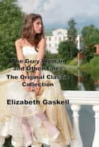 The Grey Woman and Other Tales 電子書 by Elizabeth Gaskell