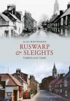 Ruswarp & Sleights Through Time ebook by Alan Whitworth
