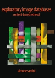 Exploratory Image Databases: Content-Based Retrieval ebook by Santini, Simone