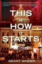 This Is How It Starts - A Novel ebook by Grant Ginder
