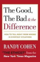 The Good, the Bad & the Difference ebook by Randy Cohen