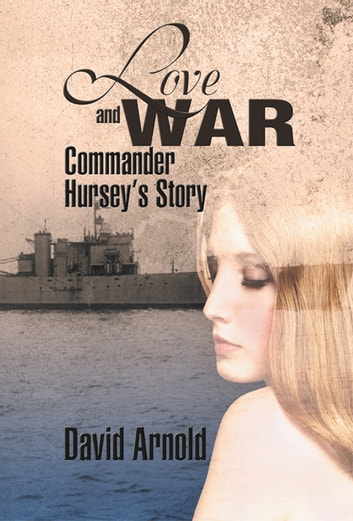 Love and War : Commander Hursey's Story ebook by David Arnold